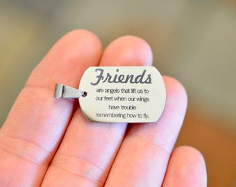 Friends are angels, Custom Laser Engraved  Stainless Steel Charm CC701