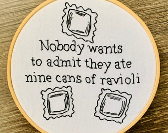 Nobody wants to admit they ate nine cans of ravioli - hand embroidery hoop art Trailer Park Boys Ricky quote
