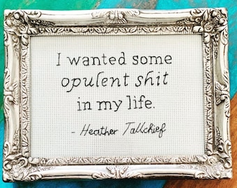 I wanted some opulent shit in my life - framed hand embroidery 5x7 Heather Tallchief quote
