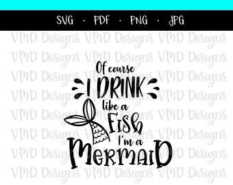aba719153 Of Course I Drink Like a Fish I'm a Mermaid SVG JPG PDF