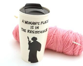 A woman's place is in the resistance travel mug , Star Wars travel mug , Princess Leia , Rebellion , RESIST , girl power