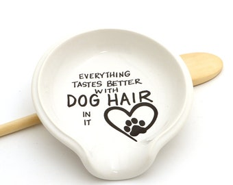 spoon rest, dog spoon rest, ceramic spoonrest, everything tastes better with dog hair in it by Lorrie Veasey, gift for dog lover, dog mom