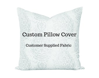 Custom Pillow - Decorative Pillow - Pillow Cover - Cushion Cover - COM - Customers Material - Made to Order -Customers Fabric -Throw Pillow