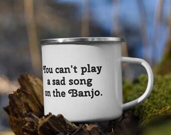 You Can't Play a Sad Song on a Banjo - Enamel Camper Mug