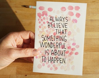Greeting Card - Always Believe Something Wonderful Is About To Happen - Card, blank inside card