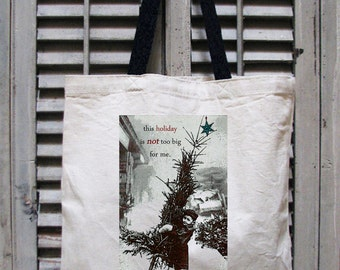tote bag canvas - Christmas bags - Christmas tote - Christmas tote bag - Christmas stocking - Christmas gifts - NO HOLIDAY Too BIG -tote bag