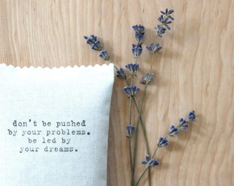 Lavender Pillow Sachet Ralph Waldo Emerson Quote - don't be pushed by your problems. be led by your dreams. Inspirational Her