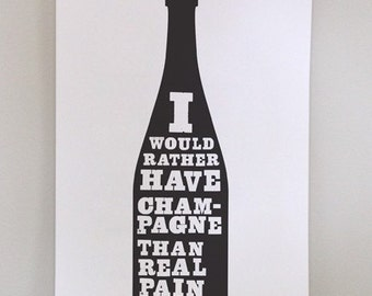I would rather have champagne, print