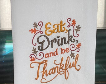 Embroidered Flour Sack Towel - Eat Drink and Be Thankful - Kitchen Towel - Dish Towel - Fall Decorating - Thanksgiving Decor