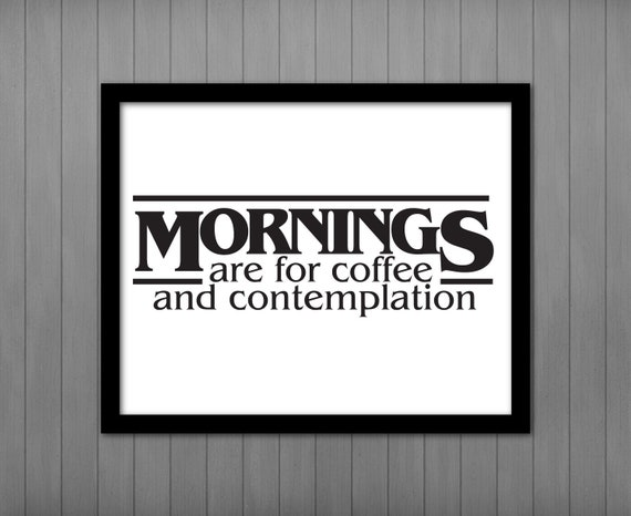 Mornings Are For Coffee Contemplation Printable Stranger Things Quote Hopper Stranger Things Wall Art