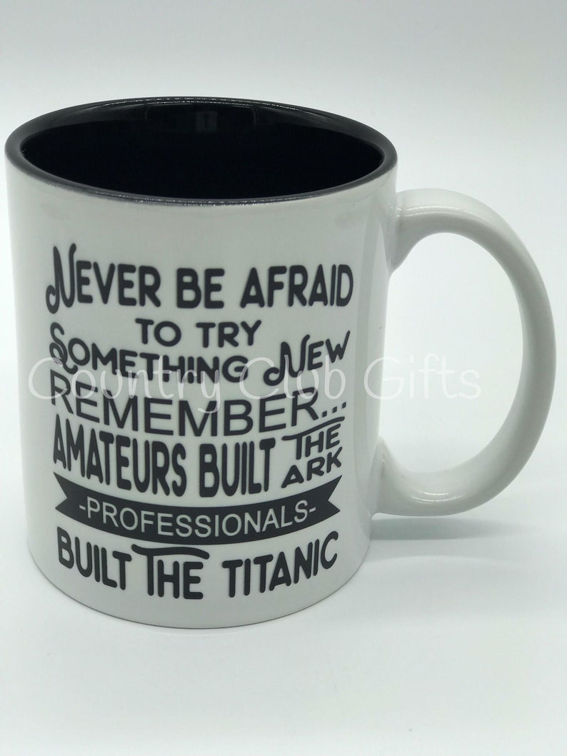 Never be afraid coffee mug  Try something new inspirational  image 0