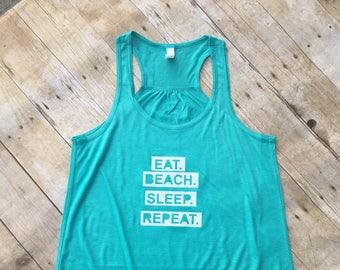 Eat. Beach. Sleep. Repeat. tank top. Racerback Tank. Beach shirt. Beach Vacation. Spring Break. Summer tank. Beach Babe. Beach Tank.