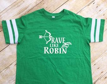 Brave Like Robin. Robin Hood Shirt. Toddler and Youth sizes. Bow and Arrow. Kids Robin Hood shirt. Football style shirt. Vacation Shirt.