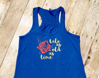 Tale as old as time tank top. Beauty and the Beast tank top. Beauty shirt. Beauty Tank.  Princess shirt. Vacation shirt. Fast shipping!