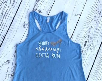 Sorry Charming, gotta run. Cinderella Racer back Tank. Cinderella shirt. Marathon tank. Vacation shirt. Cinderella tank top.