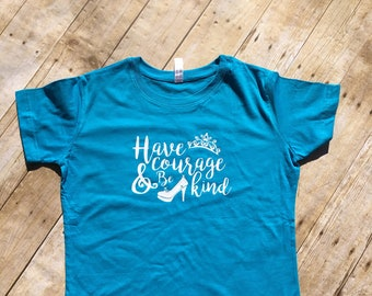 Have Courage and be Kind Shirt. Child and adult sizes. Cinderella shirt. Cruise Vacation shirt. Princess shirt. Shoes Matter.