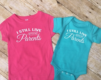 I still Live with my parents. Infant, toddler and youth sizes. Toddler shirt. New parent shirt. New parent gift. Funny Toddler Clothing.