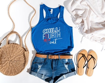 Chill the fourth out tank top.  Fourth of july tank.  Summer shirts.  Womens Flowy tank
