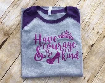 Have Courage and be Kind Raglan Shirt. Unisex and Ladies sizes. Cinderella shirt. Vacation shirt. Princess Shirt. Shoes Matter.