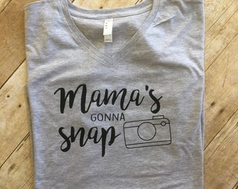 Mama's Gonna Snap!  Mama's gonna snap tee. Funny mom shirts.  New mom shirt. Fast shipping!  Message for inventory!