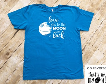 Love You to the Moon and Back, That's No Moon!. Adult shirt. Death star. Millenium Falcon. Fast Shipping!