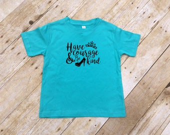 Have courage & be kind shirt. Infant, toddler and youth sizes. Cinderella Shirt. Kids cinderella shirt. Vacation shirt. Princess shirt.