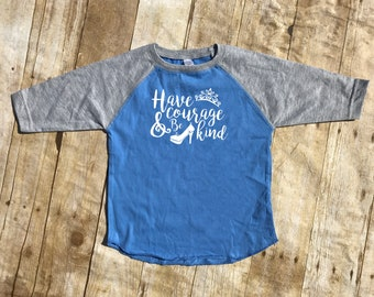 Have Courage and be Kind. Cinderella shirt. Toddler & Youth 3/4 sleeve raglan. Cinderella. Shoes Matter.