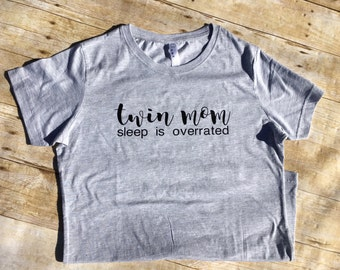Twin Mom Sleep Is Overrated. Twin Mom shirt. Mother of twins gift. Mom of multiples gift. Unisex or Ladies' cut available! Fast shipping!