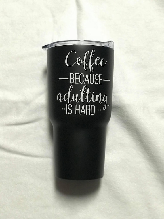 """Coffee because Adulting is hard"""" 30 ounce tumbler"""