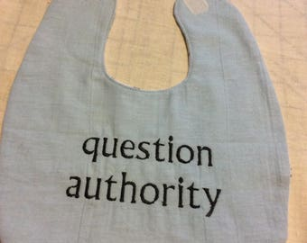 Question Authority Baby Bib embroidered, hand made, reversible