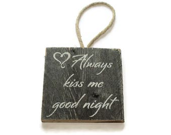 Alway Kiss Me Goodnight - Reclaimed wood - Small Square Sign - Wall Hanging - Rustic Bedrom Decor - Wife stocking stuffer
