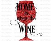 Home is Where the Wine is Glass Typography Digital files SVG DXF pdf png SVG file for Cricut, Cameo, and other Electronic Cutters