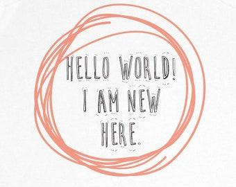 Hello World! I am New Here. Onesie/Bodysuit