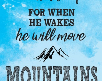 Let Him Sleep for When He Wakes He will Move Mountains - baby boy's nursery print