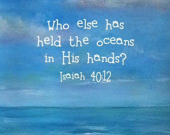 Isaiah 40:12 / Who Else Has Held the Oceans in His Hands / Scripture Art / Bible Verse Picture / Christian Gifts / FREE UK Shipping/ FRAMED