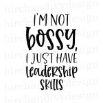 I'm Not Bossy, I Just Have Leadership Skills SVG File, Instant Download for Cricut or Silhouette, PNG, Pdf, Cut File, Shirt Svg, DXF File