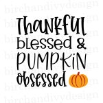 Thankful, Blessed, and Pumpkin Obsessed SVG File, Fall Quote Svg, Autumn, Cut File for Cricut or Silhouette, Pdf, PNG Clipart, DXF File