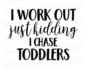 32974b0e I Work Out, Just Kidding, I Chase Toddlers SVG File, Instant Download for  Cricut, PNG Clipart, Funny Mom Life Shirt DXF File, Digital File