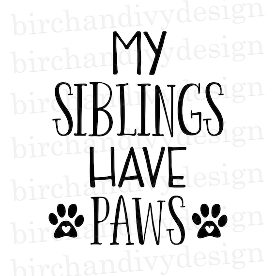 My Siblings Have Paws Svg File Instant Download For Cricut Or Etsy
