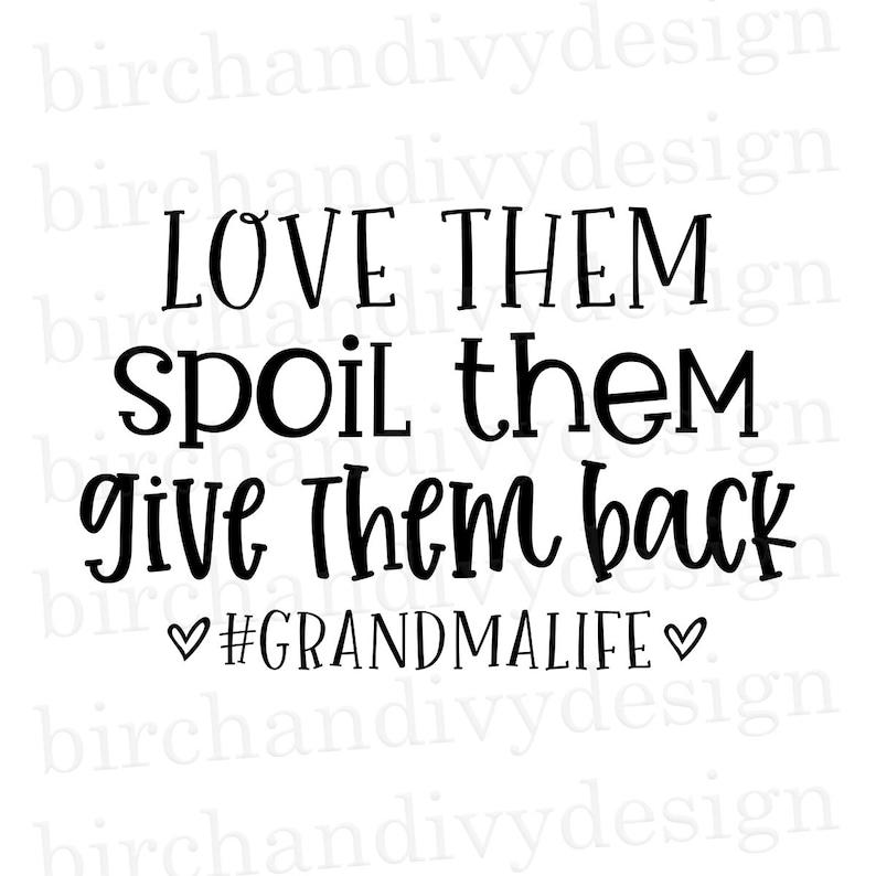 Download Love Them Spoil Them Give Them Back Grandma Life SVG File ...