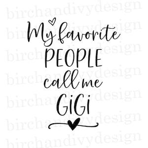 Download Gigi Svg * My Favorite People Call Me Gigi * My Favorite Person Calls Me Gigi Cut File Design