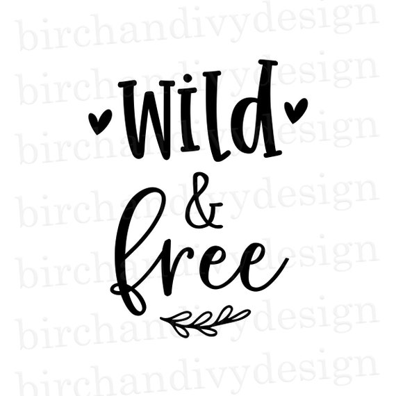 Wild And Free Svg File Instant Download For Cricut Or Etsy