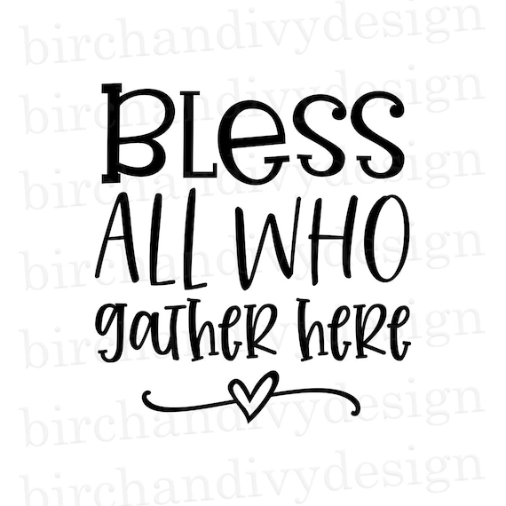 Bless All Who Gather Here Svg File Instant Download For Etsy