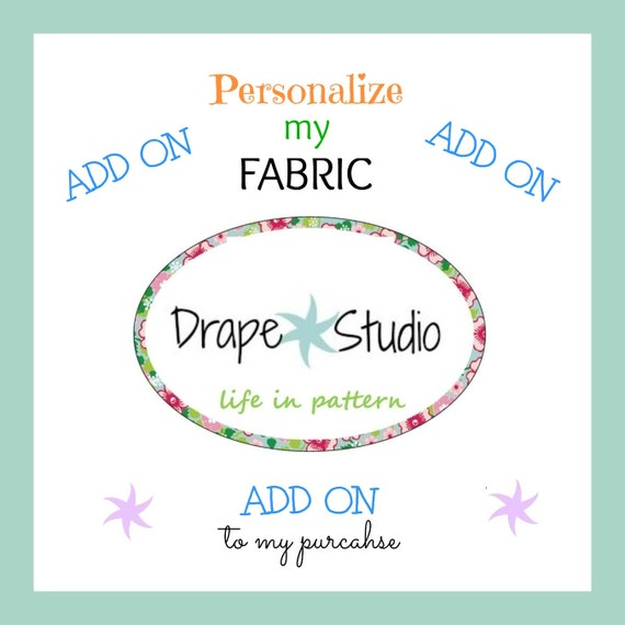 Add On purchase to PERSONALIZE a  Drape Studio Fabric Design