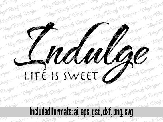 Indulge Life Is Sweet Kitchen Vector Art Svg Eps Ai Gsd Etsy