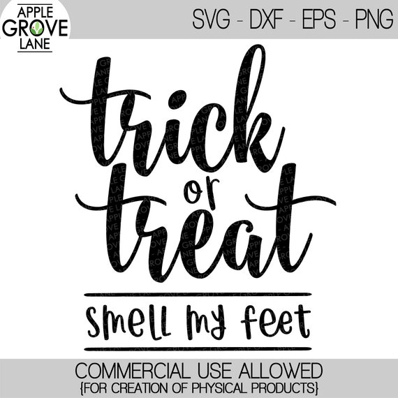 Trick Or Treat Svg Smell My Feet Svg Halloween Svg Fall Etsy