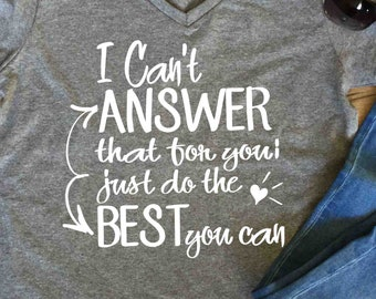 Teacher Gift State Testing Funny Teacher shirt Testing quote T shirt I Cant Answer That Do the Best You Can elementary state assessment test