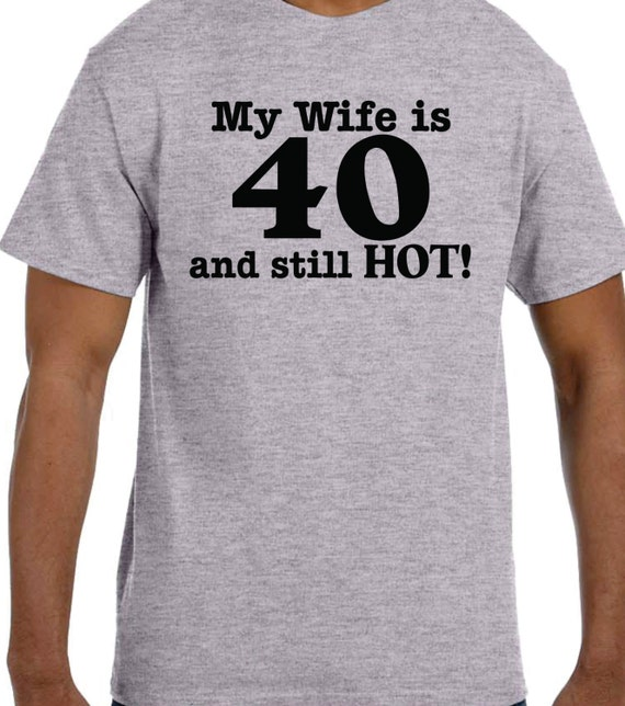 Birthday Gift Ideas 40th My Wife Is 40 And HOT