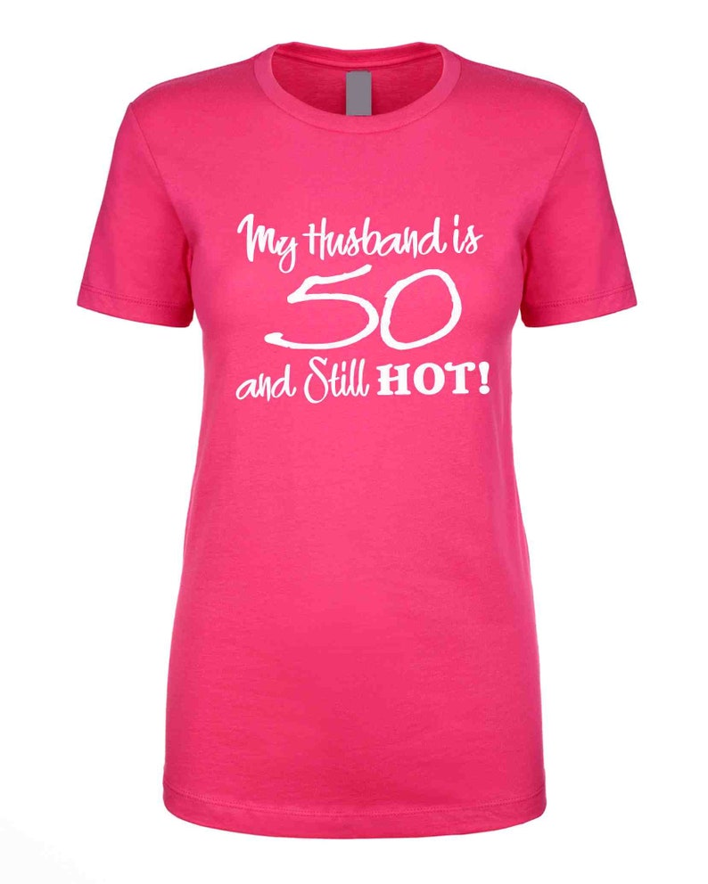 My Husband Is 50 And Hot Birthday Shirt Custom Shirts 50th Party Gifts For Her Him