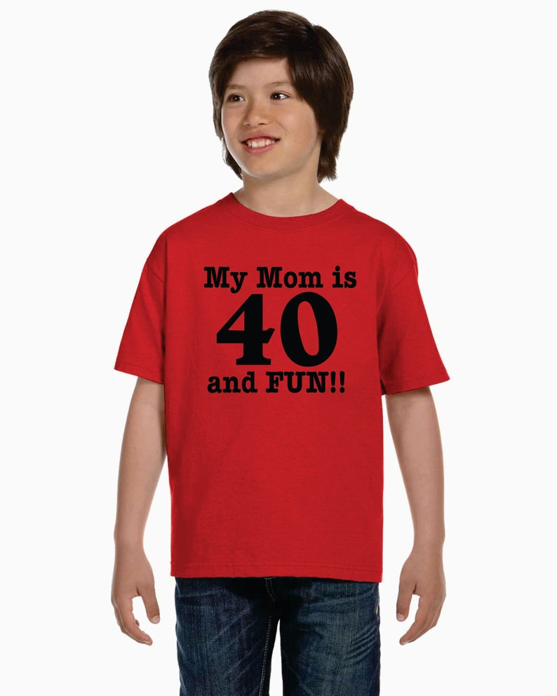 40th Birthday Ideas Shirt My Mom Is 40 And Fun